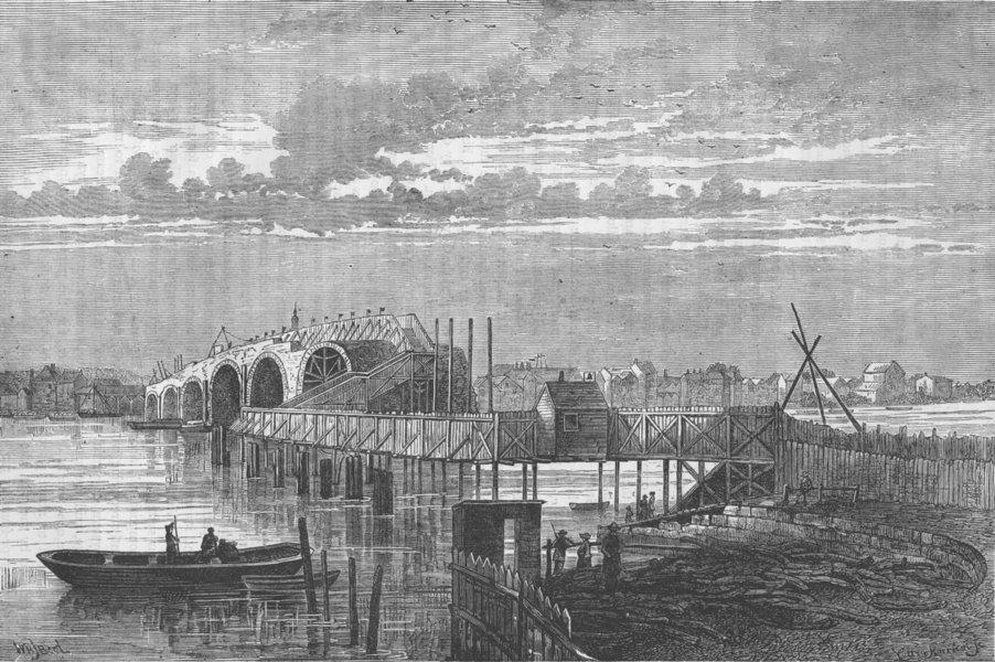 Associate Product BLACKFRIARS. Old bridge during construction. Temporary foot bridge, 1775 c1880