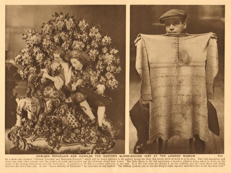 Associate Product Chelsea porcelain & Charles I's blood-soaked vest at the London Museum 1926