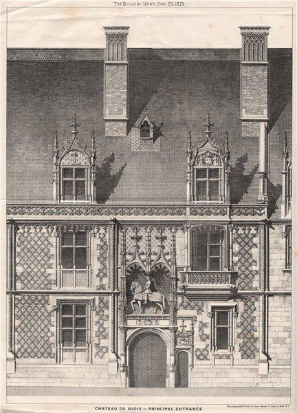 Associate Product Chateau de Blois - Principal Entrance . Loir-et-Cher 1875 old antique print