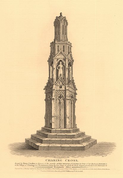 Associate Product CHARING CROSS. Erected by King Edward I for Queen Eleanor of Castile 1834