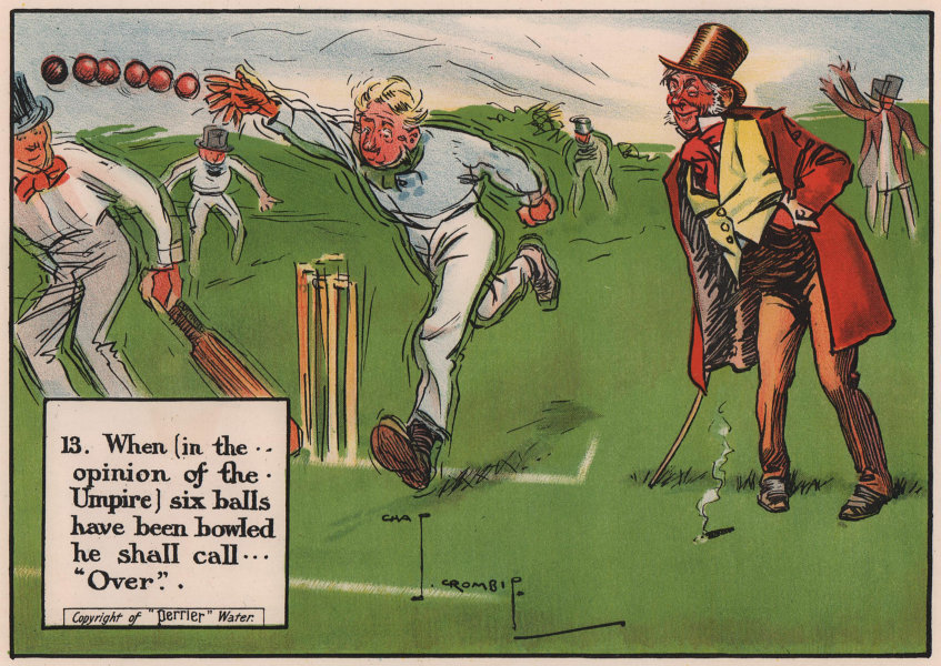 LAWS OF CRICKET. After 6 balls the Umpire shall call Over. CROMBIE 1906 print